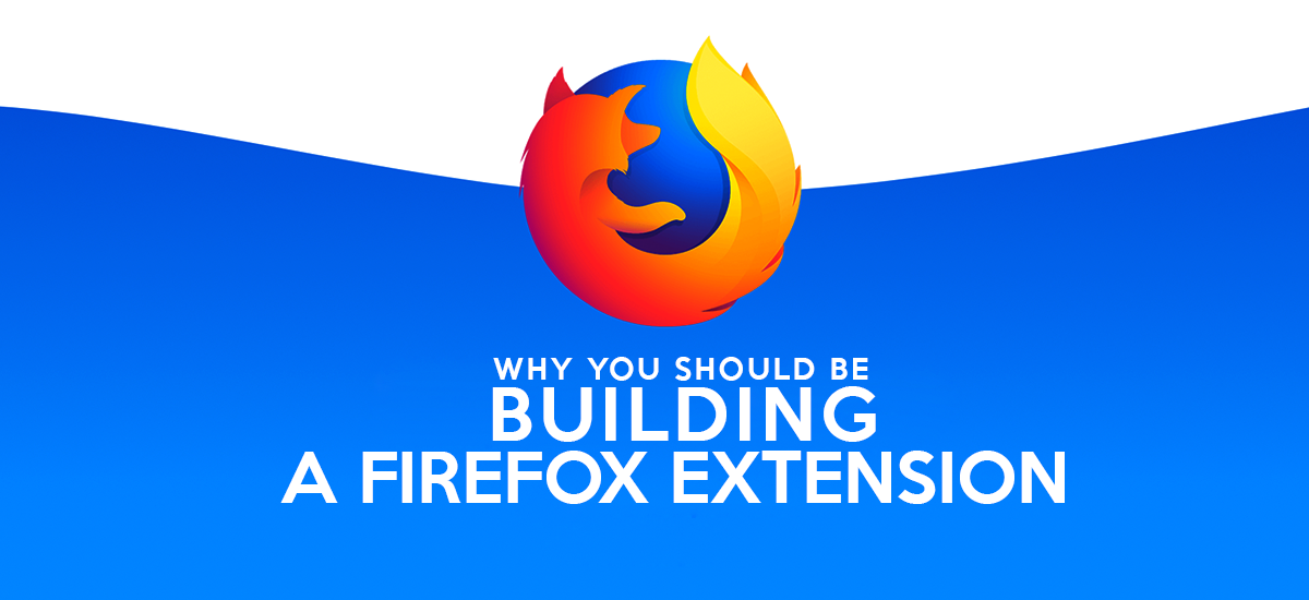 CreativeDok | WHY YOU SHOULD BE BUILDING A FIREFOX