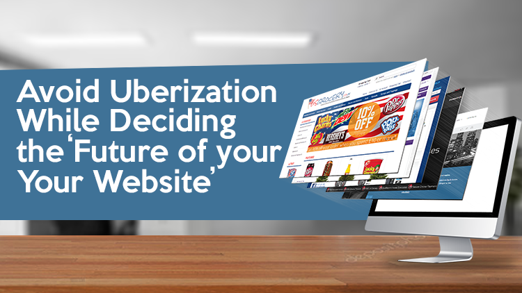 Avoid Uberization While Deciding the Future of your Website